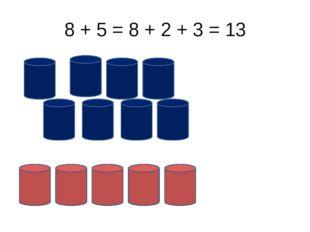 8 + 5 = 8 + 2 + 3 = 13