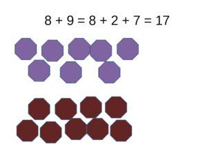 8 + 9 = 8 + 2 + 7 = 17