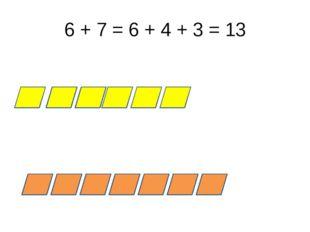6 + 7 = 6 + 4 + 3 = 13