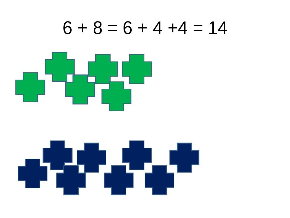6 + 8 = 6 + 4 +4 = 14
