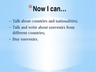 Talk about countries and nationalities; Talk and write about souvenirs from d