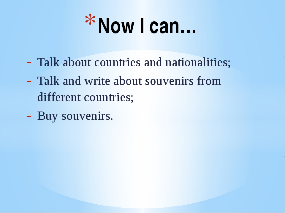 Talk about countries and nationalities; Talk and write about souvenirs from d...