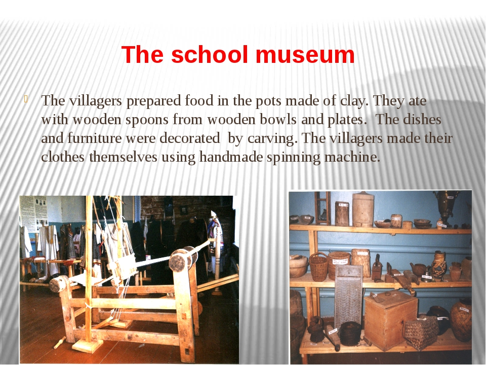 The school museum The villagers prepared food in the pots made of clay. They...