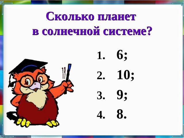 Сколько планет в солнечной системе? 1. 6; 2. 10; 3. 9; 4. 8.