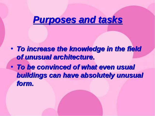 Purposes and tasks To increase the knowledge in the field of unusual architec...