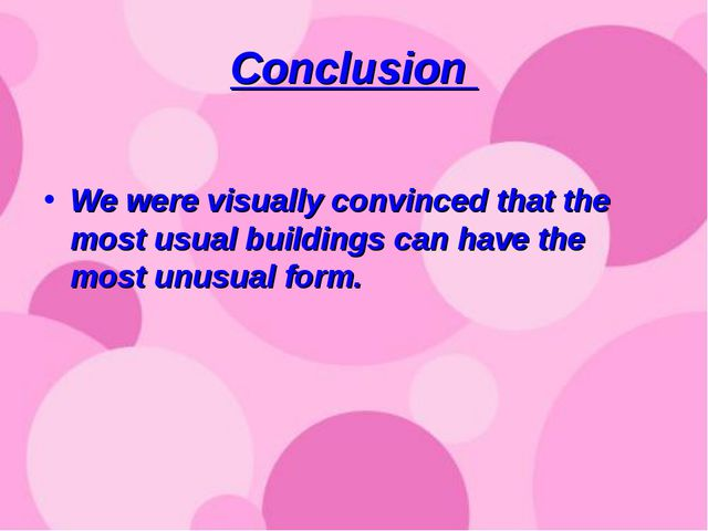 Сonclusion We were visually convinced that the most usual buildings can have...