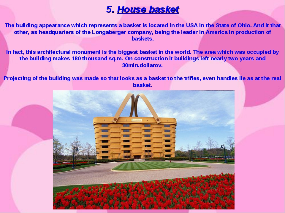5. House basket The building appearance which represents a basket is located...