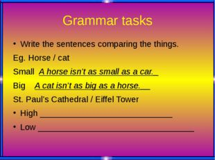Grammar tasks Write the sentences comparing the things. Eg. Horse / cat Small