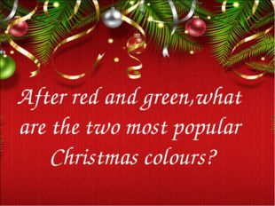 After red and green,what are the two most popular Christmas colours?