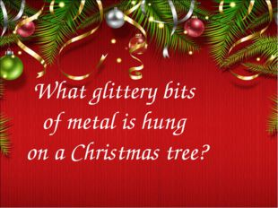 What glittery bits of metal is hung on a Christmas tree?