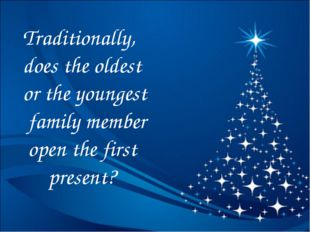 Traditionally, does the oldest or the youngest family member open the first