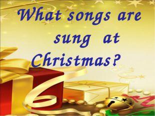 What songs are sung at Christmas? Sophia Augusta von Anhalt-Zerbst regierte