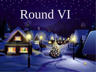 Round VI