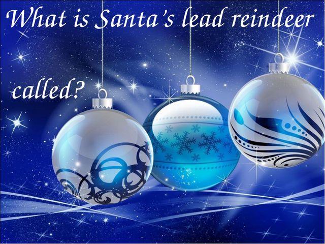 What is Santa's lead reindeer called?