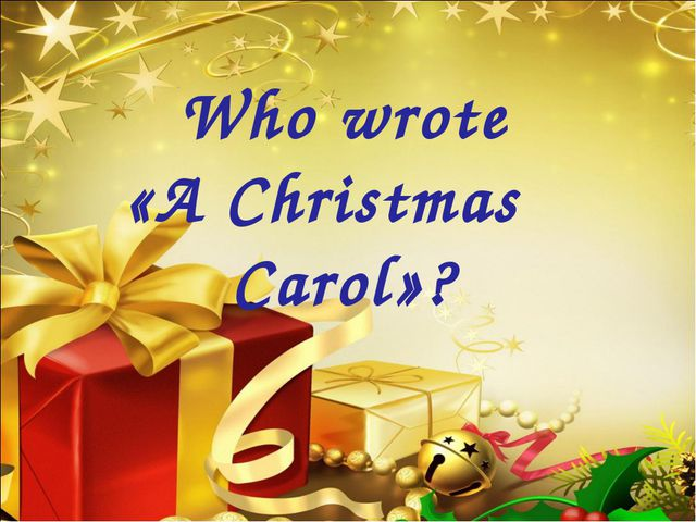 Who wrote «A Christmas Carol»?
