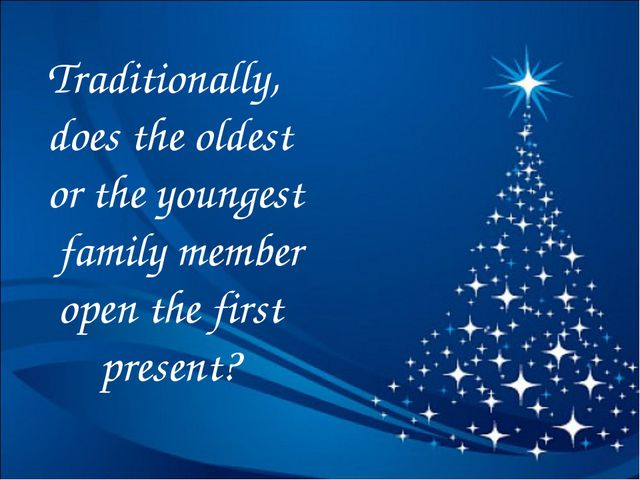 Traditionally, does the oldest or the youngest family member open the first...