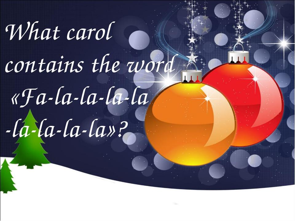 What carol contains the word «Fa-la-la-la-la -la-la-la-la»?