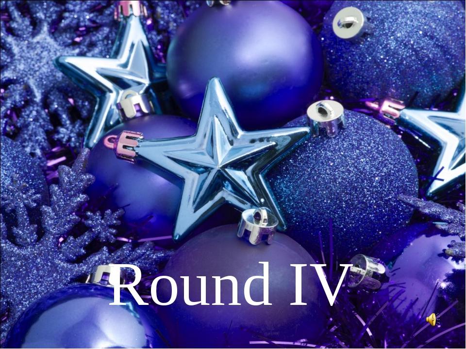 Round IV