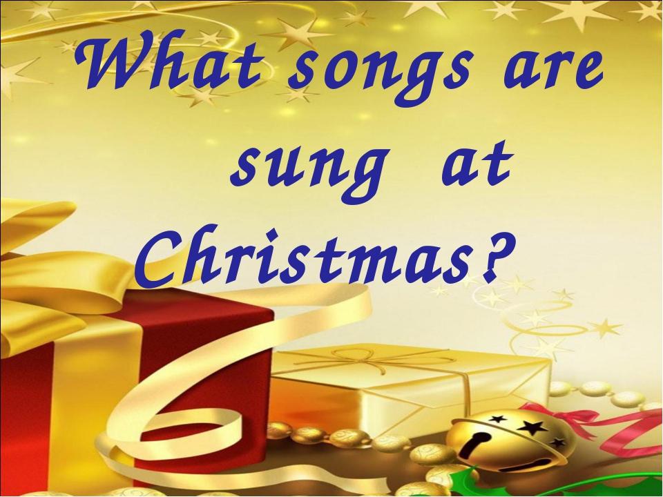 What songs are sung at Christmas? Sophia Augusta von Anhalt-Zerbst regierte...