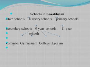 Schools in Kazakhstan State schools Nursery schools primary schools sec