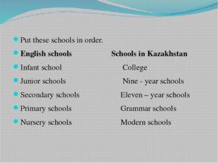 Put these schools in order. English schools Schools in Kazakhstan Infant scho
