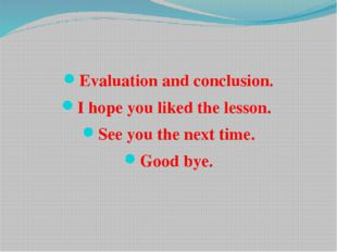 Evaluation and conclusion. I hope you liked the lesson. See you the next time