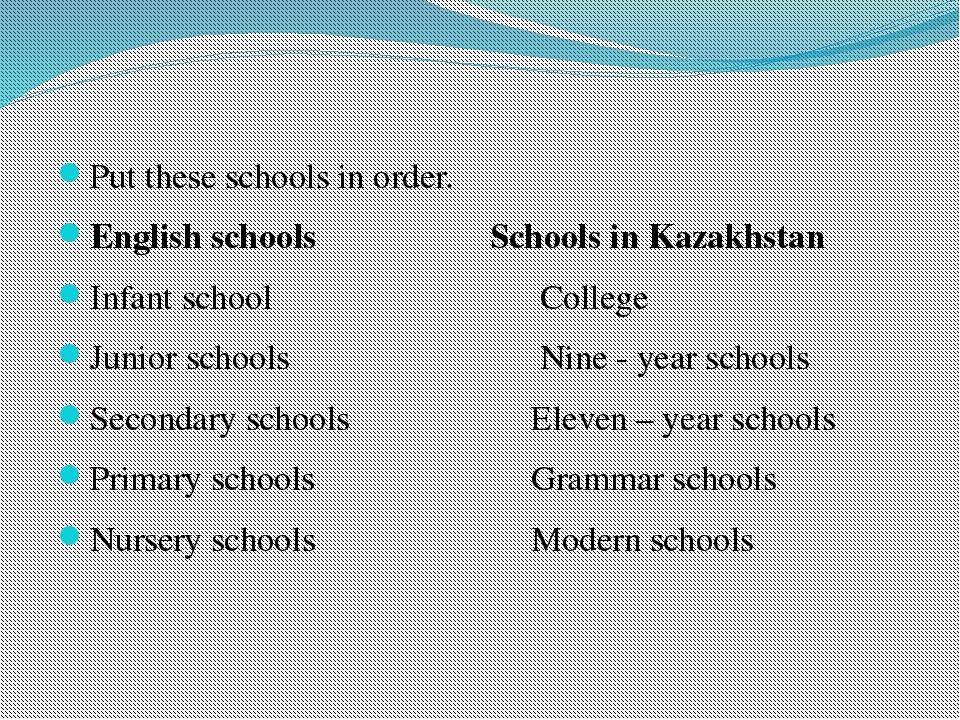Put these schools in order. English schools Schools in Kazakhstan Infant scho...