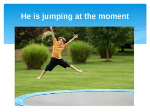He is jumping at the moment
