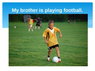 My brother is playing football.