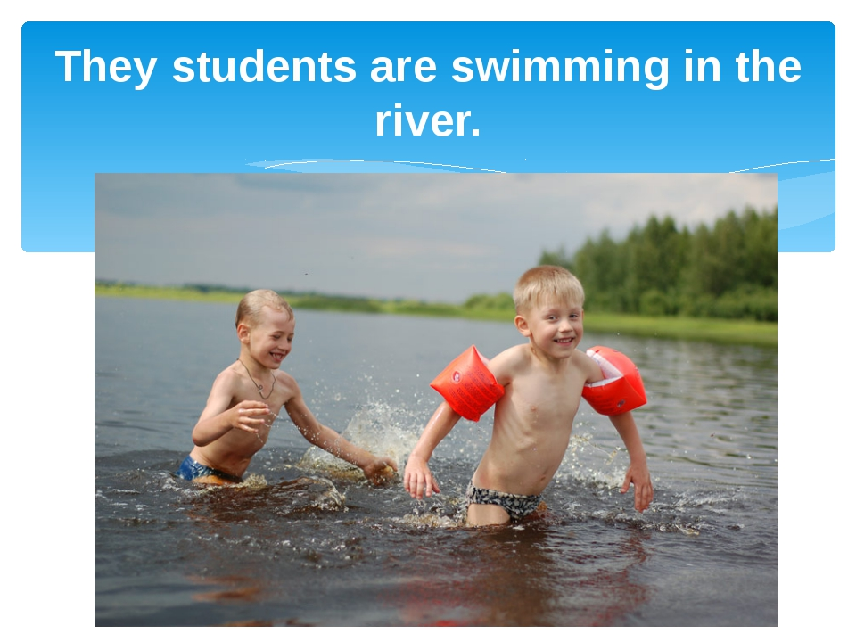 They students are swimming in the river.