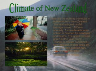 There are no extreme contrasts in temperature in New Zealand. The total natio