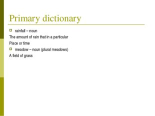 Primary dictionary rainfall – noun The amount of rain that in a particular Pl