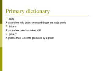 Primary dictionary dairy A place where milk, butter, cream and cheese are mad