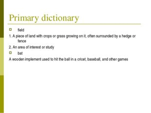 Primary dictionary field 1. A piece of land with crops or grass growing on it