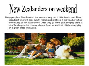 Many people of New Zealand like weekend very much. It is time to rest. They s
