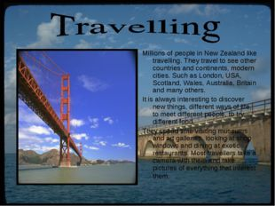 Millions of people in New Zealand like travelling. They travel to see other c