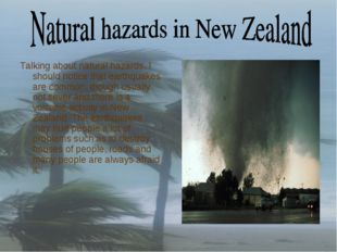 Talking about natural hazards, I should notice that earthquakes are common, t