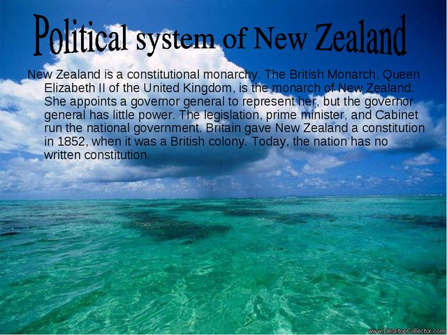 New Zealand is a constitutional monarchy. The British Monarch, Queen Elizabet...