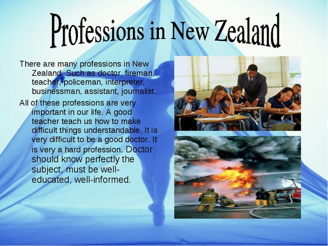 There are many professions in New Zealand. Such as doctor, fireman, teacher,...