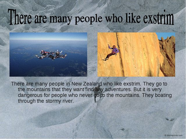 There are many people in New Zealand who like exstrim. They go to the mountai...