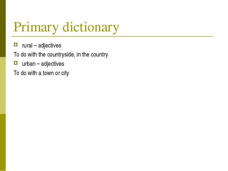 Primary dictionary rural – adjectives To do with the countryside, in the coun...