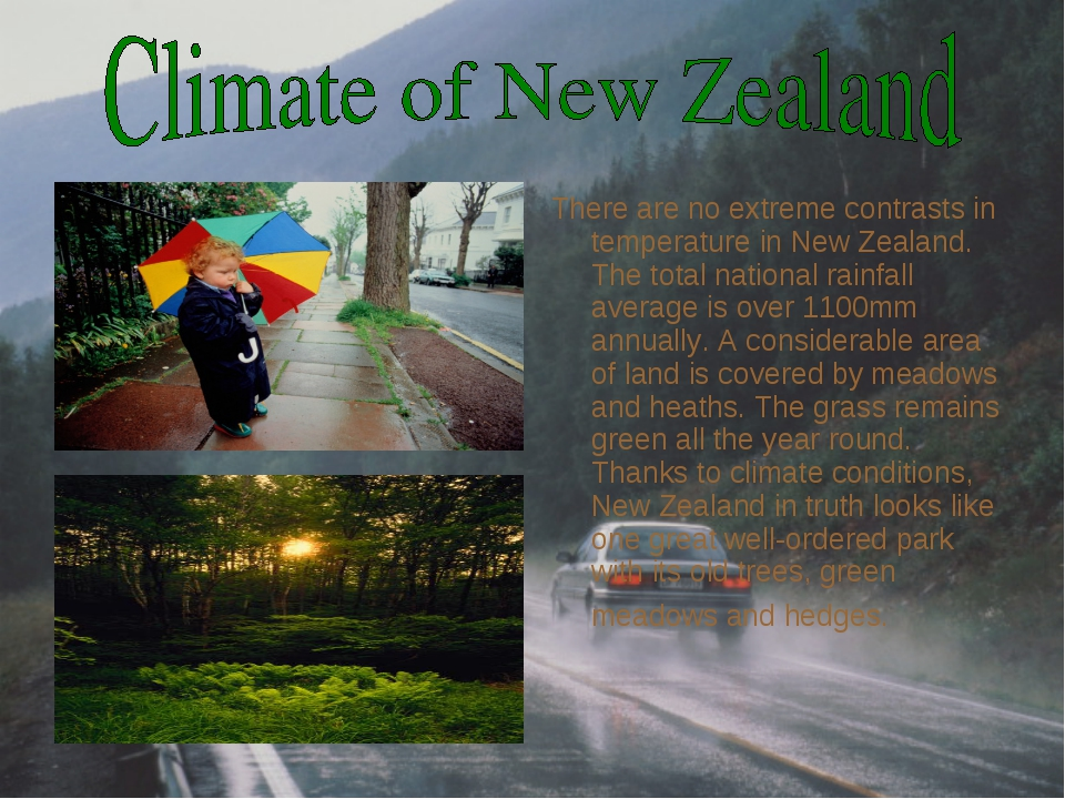 There are no extreme contrasts in temperature in New Zealand. The total natio...