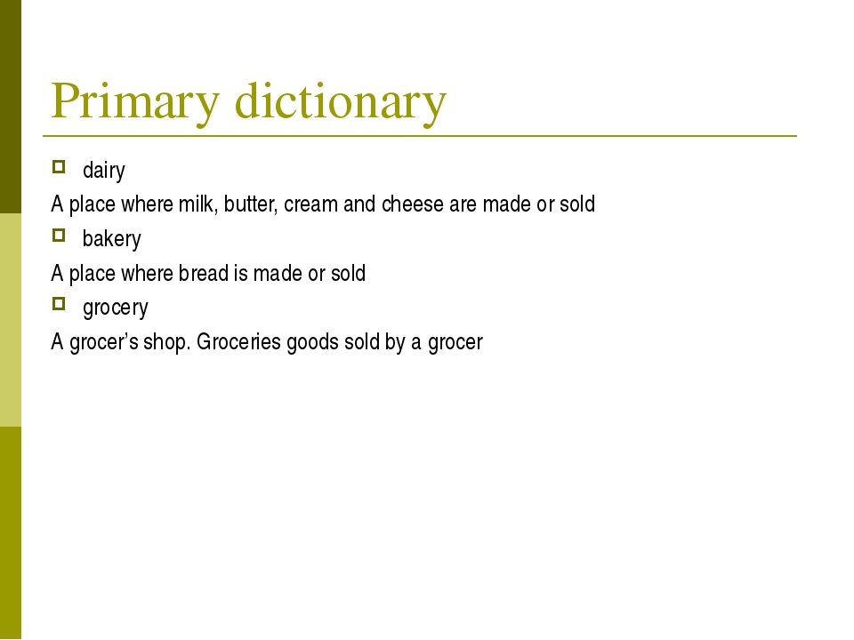 Primary dictionary dairy A place where milk, butter, cream and cheese are mad...