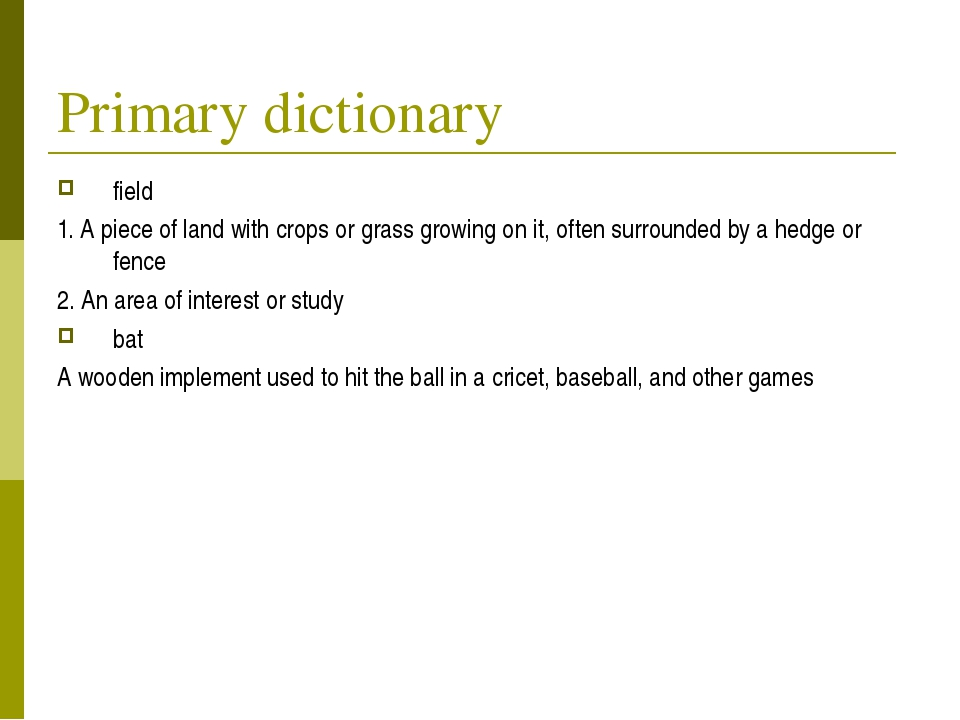 Primary dictionary field 1. A piece of land with crops or grass growing on it...