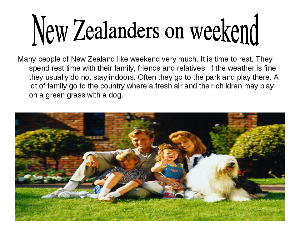 Many people of New Zealand like weekend very much. It is time to rest. They s...