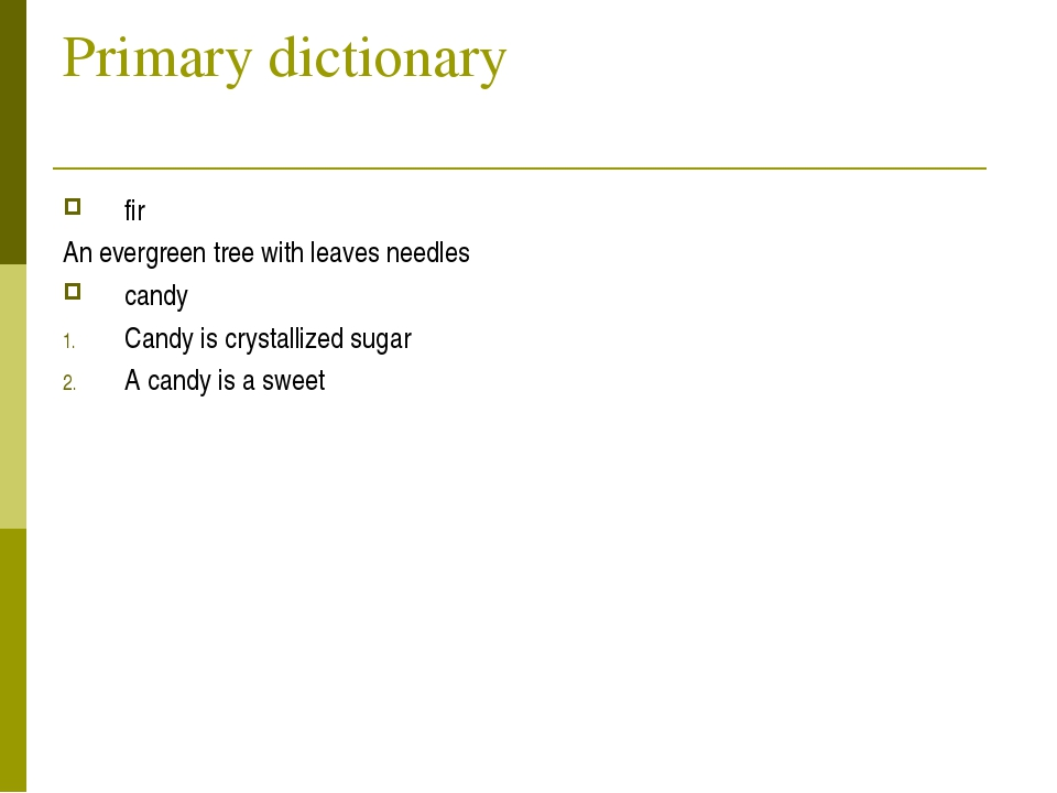 Primary dictionary fir An evergreen tree with leaves needles candy Candy is c...