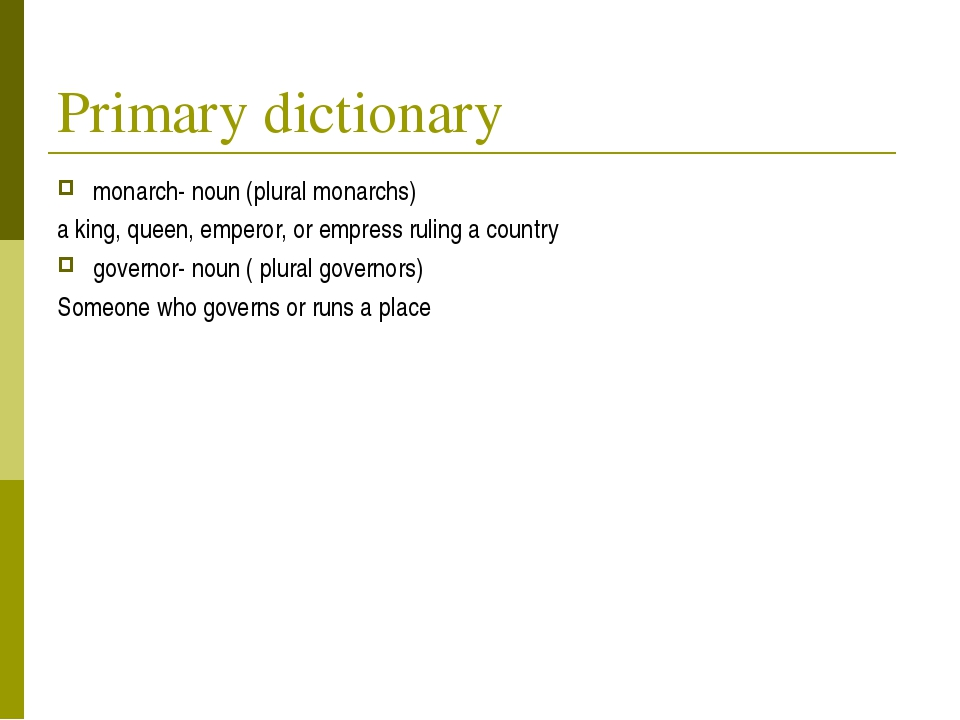 Primary dictionary monarch- noun (plural monarchs) a king, queen, emperor, or...