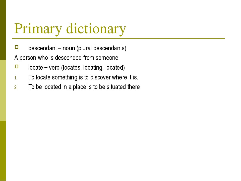 Primary dictionary descendant – noun (plural descendants) A person who is des...