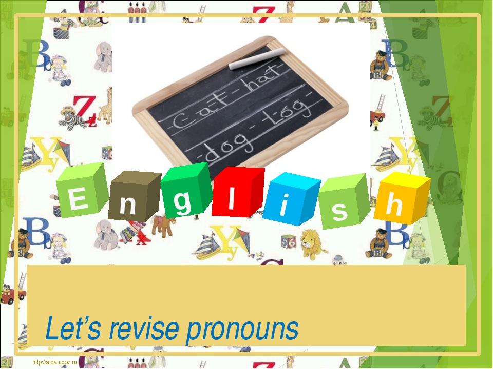 E n g l s i h Let's revise pronouns http://aida.ucoz.ru