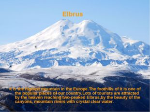 It is the highest mountain in the Europe.The foothills of it is one of the p